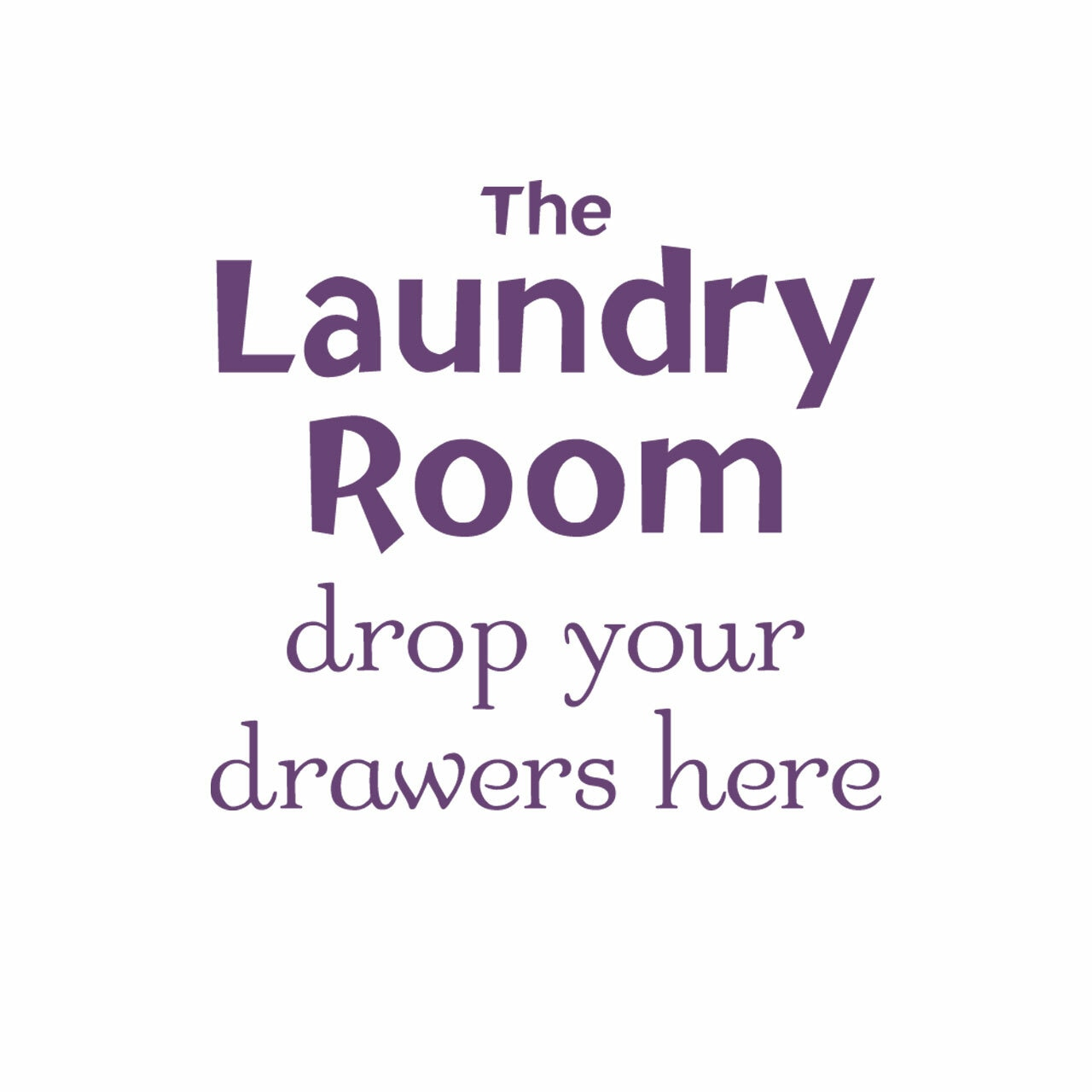 The laundry room drop your drawers here vinyl saying in black on a white background