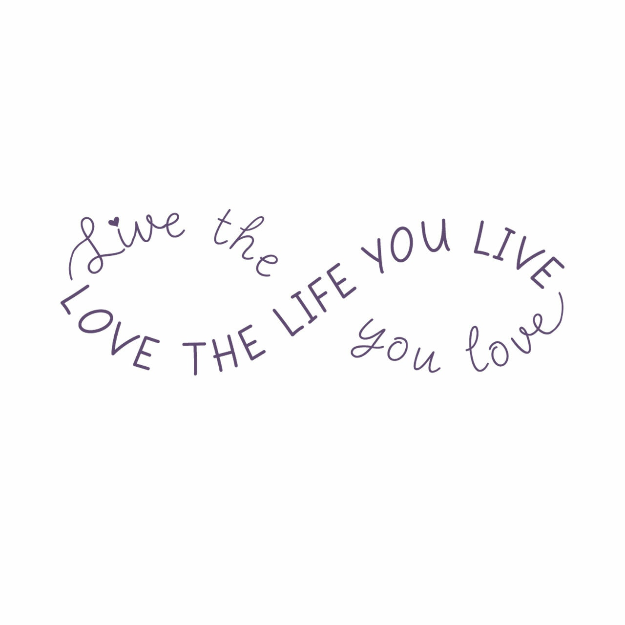 Live the life you love love the life you live in violet vinyl lettering on a white background