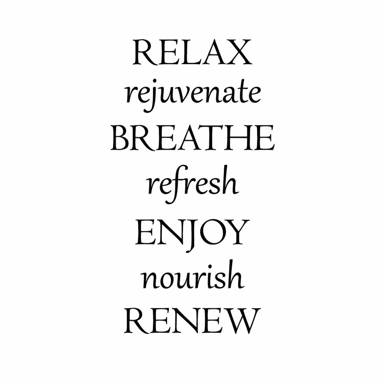 Relax Rejuvenate Breathe Refresh Enjoy Nourish Renew vinyl saying in black on a white background