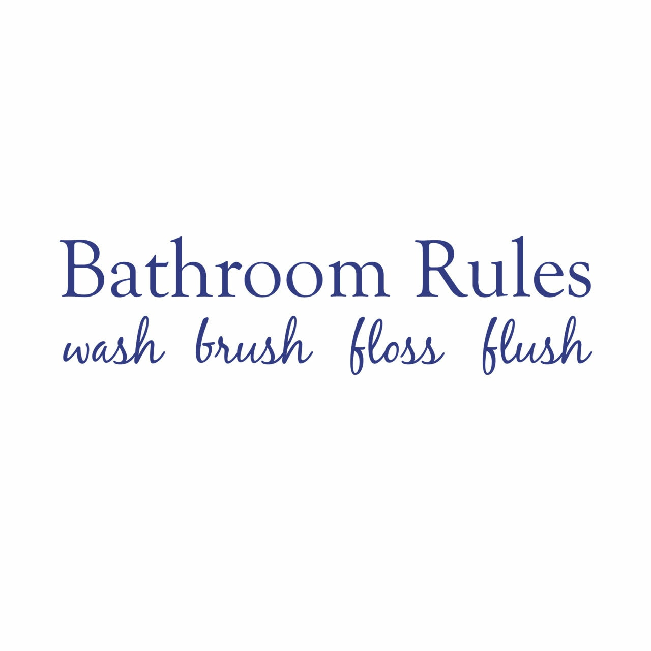 Bathroom rules wash brush floss flush written in a navy color on a white background