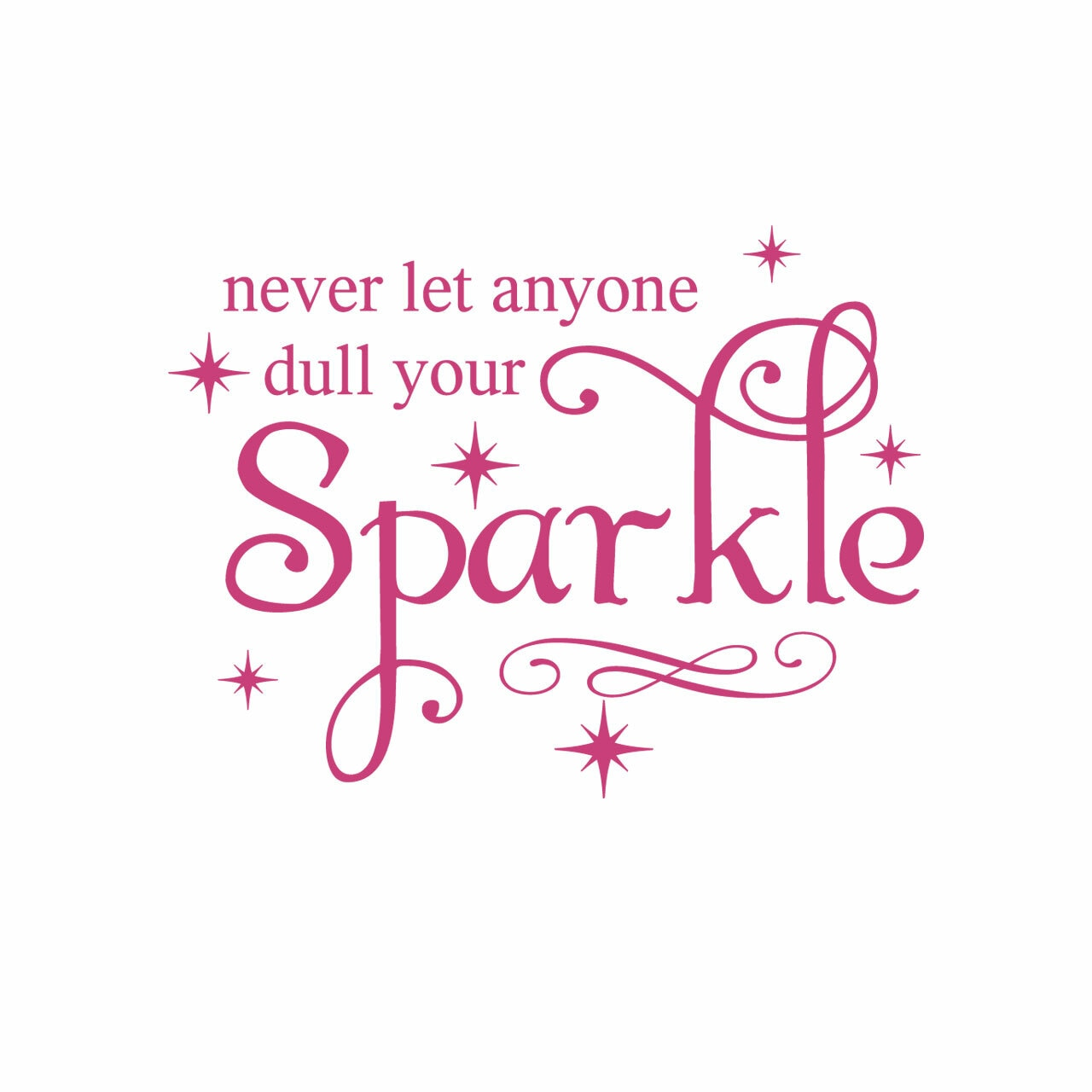 Never let anyone dull your sparkle vinyl lettering layout in hotpink on a white background.