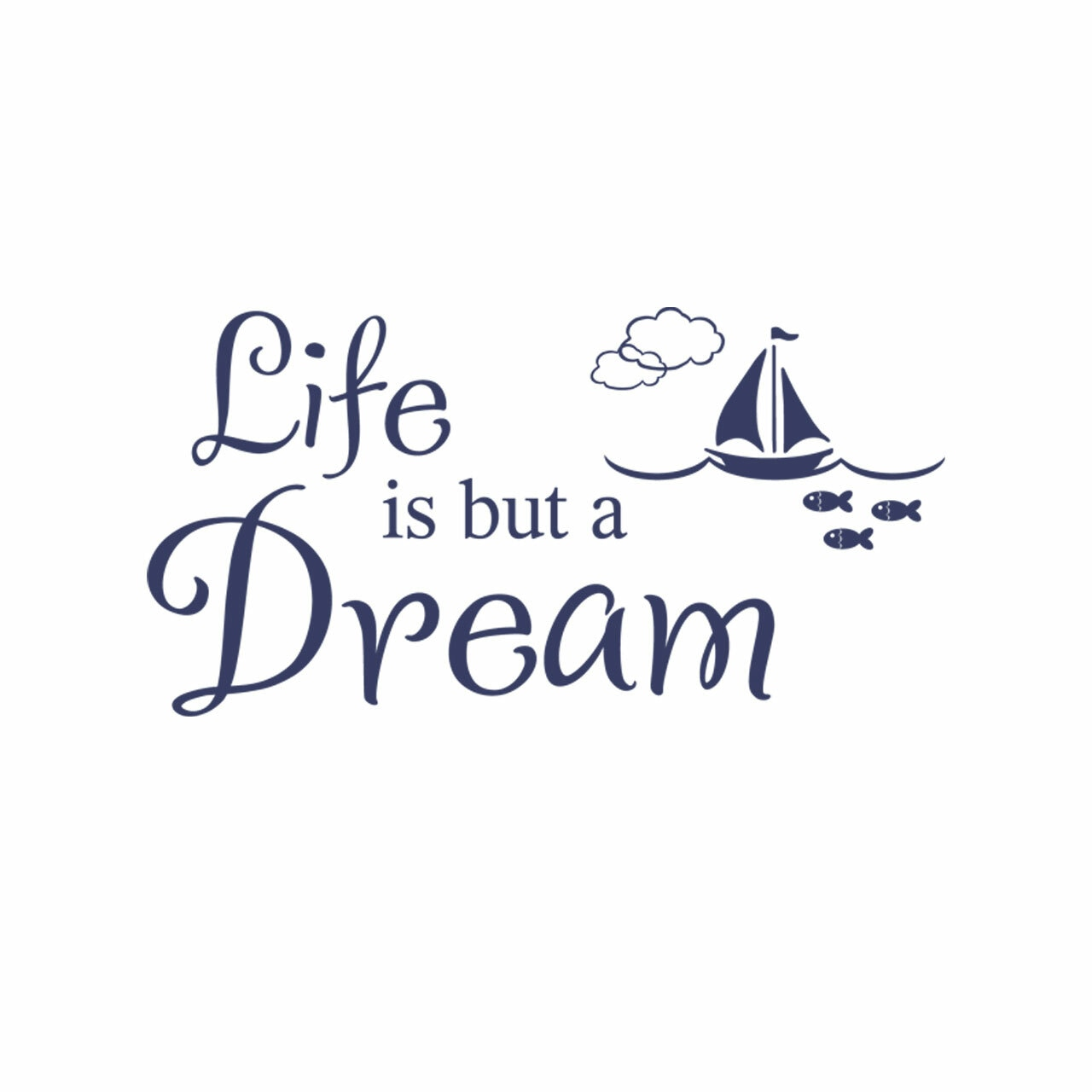Life is but a dream vinyl lettering in navy on a white background
