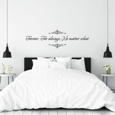 Forever for always no matter what vinyl lettering layout in black applied to a white wall over a bed with a black headboard and white pillows and comforter