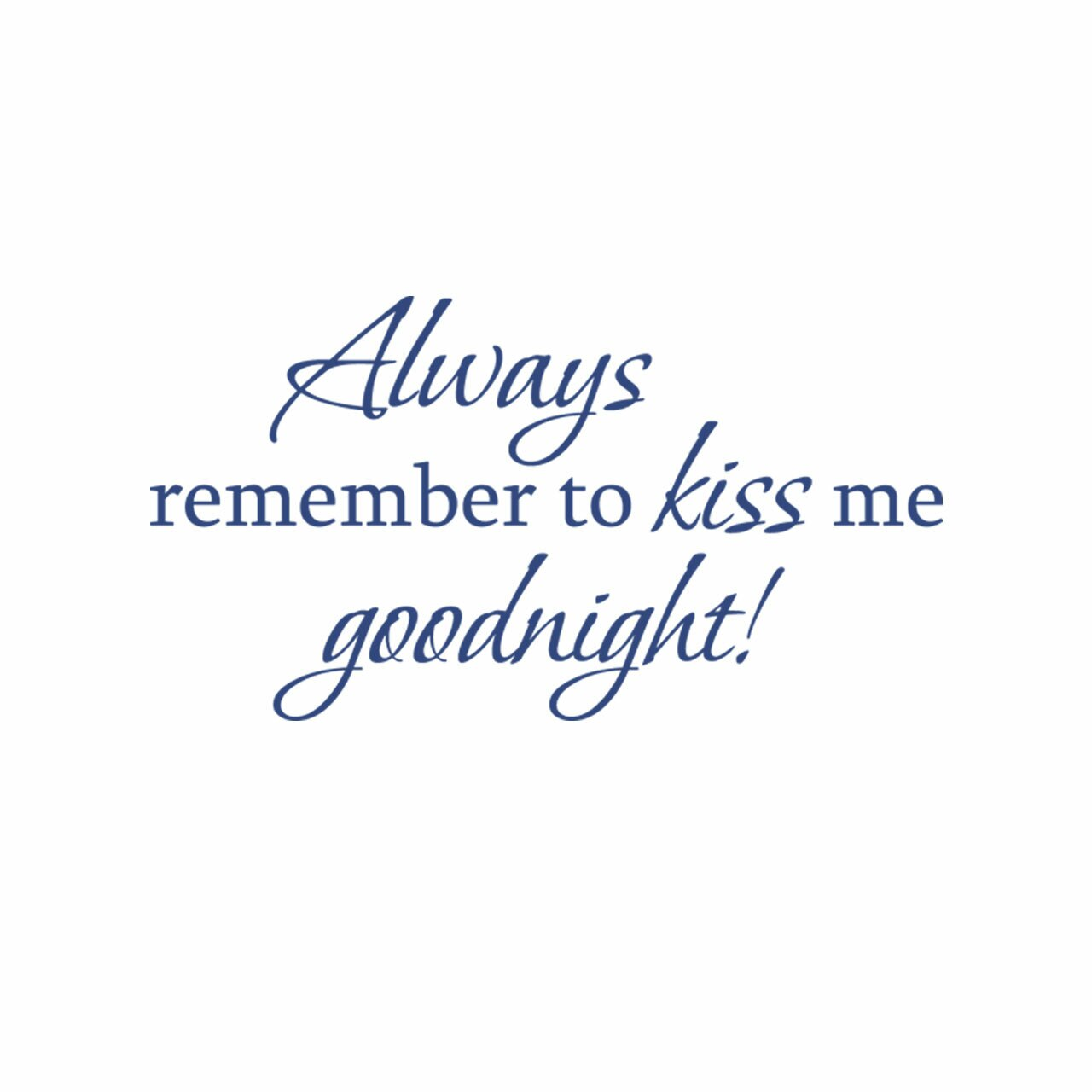 Always remember to kiss me goodnight! written in blue on a white background