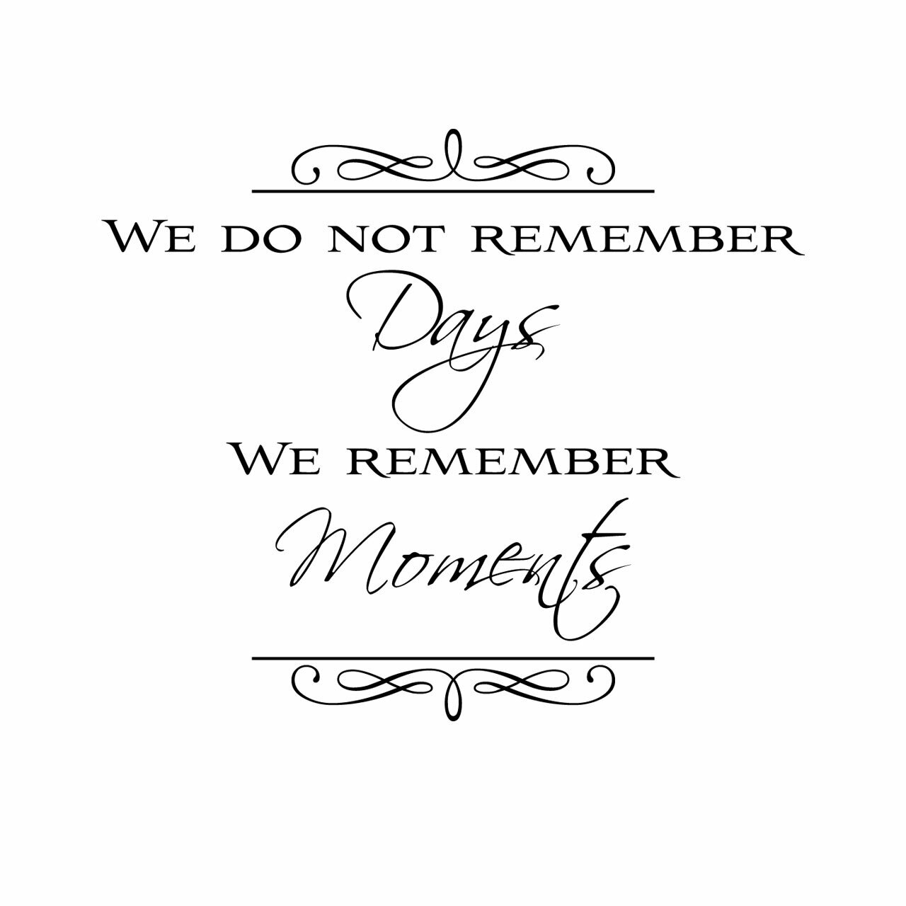 We do not remember days we remember moments written in mixed fonts in black on a white background