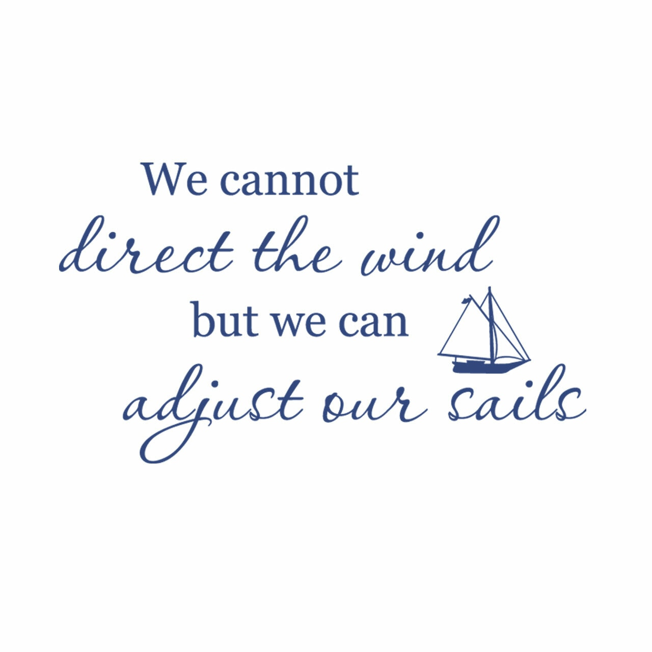 We cannot direct the wind but we can adjust our sails vinyl lettering in navy blue on a white background