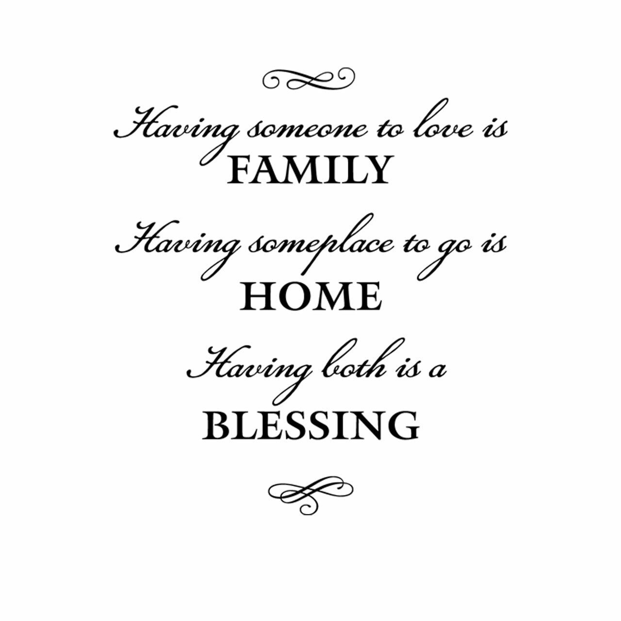 Having someone to love is family having somewhere to go is home having both is a blessing written in black on a white background