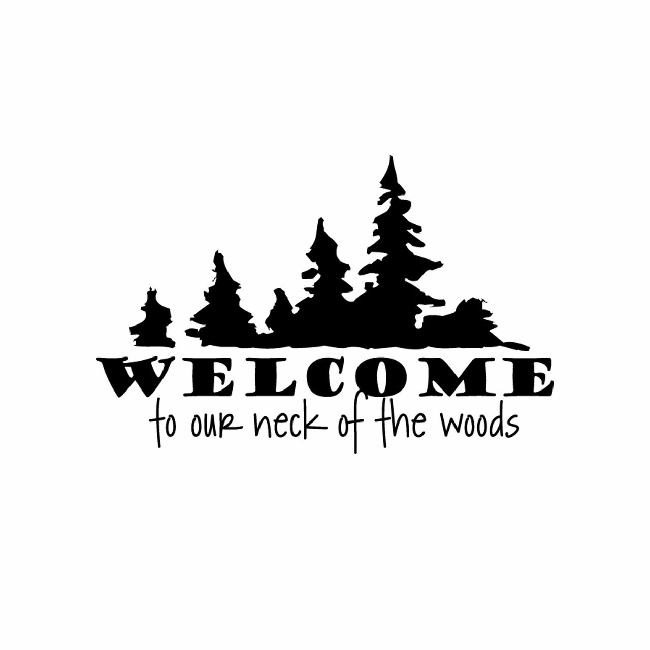 Welcome to our neck of the woods written in black on a white background