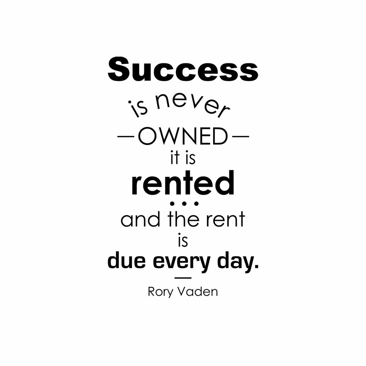 Success is never owned it is rented and the rent is due every day. -Rory Vaden written in black on white background