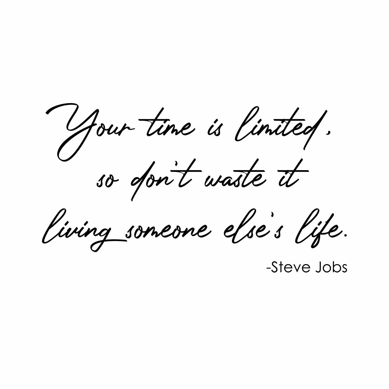 Your time is limited so don't waste it living someone else's life. -Steve Jobs written in a black script font on a white background