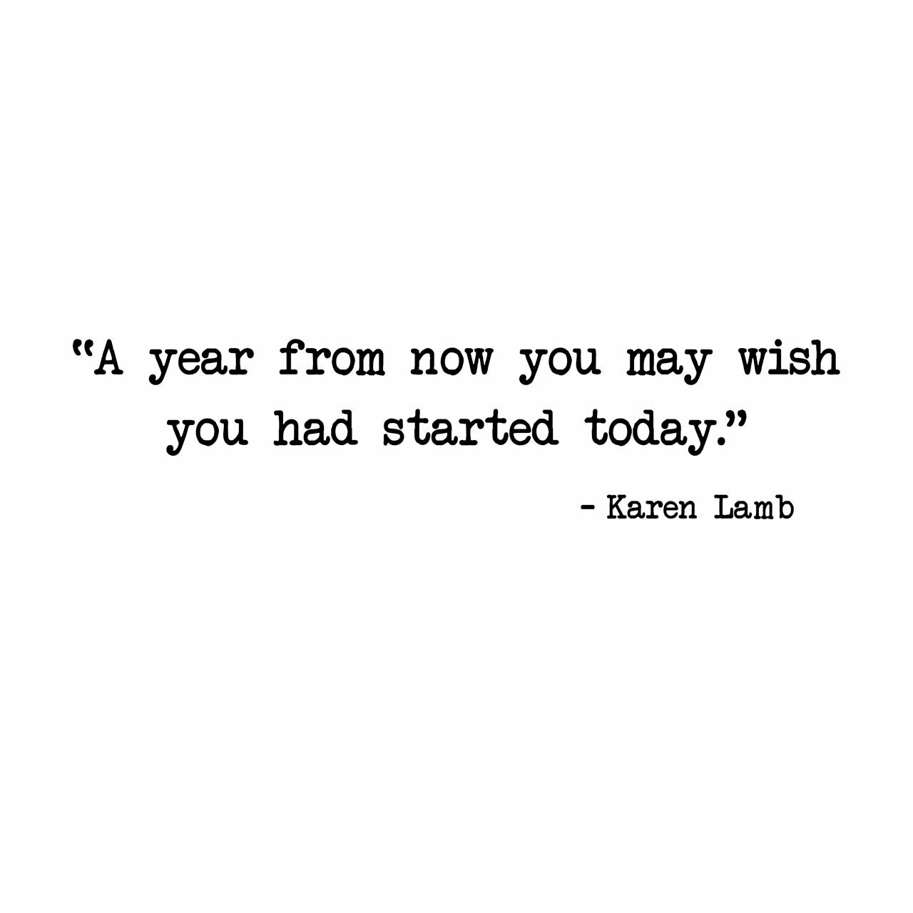 A year from now you may wish you had started today. - Karen Lamb written in black on a white background