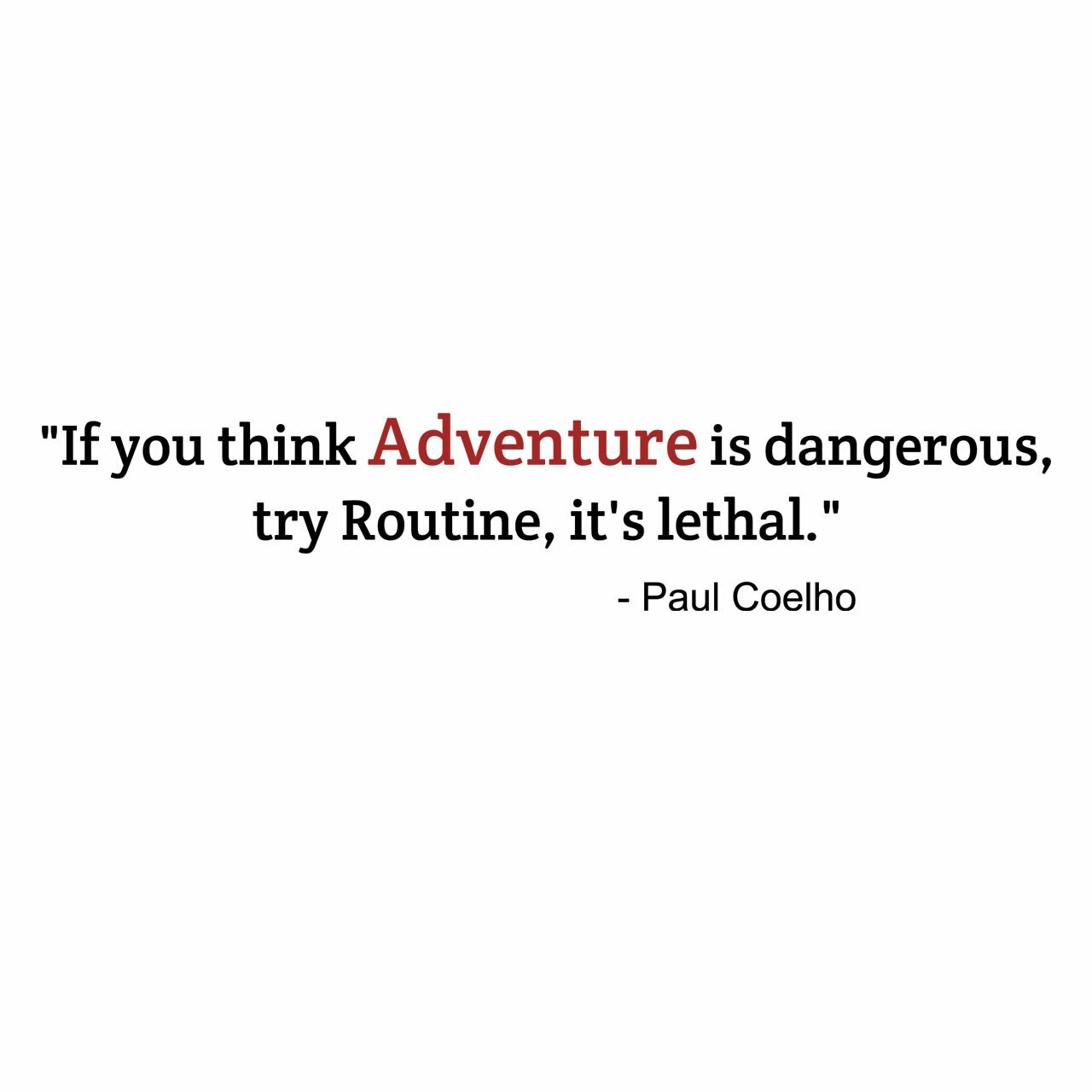 If you think Adventure is dangerous, try routine, it's lethal -Paul Coelho written in black with the word Adventure in red on a white background