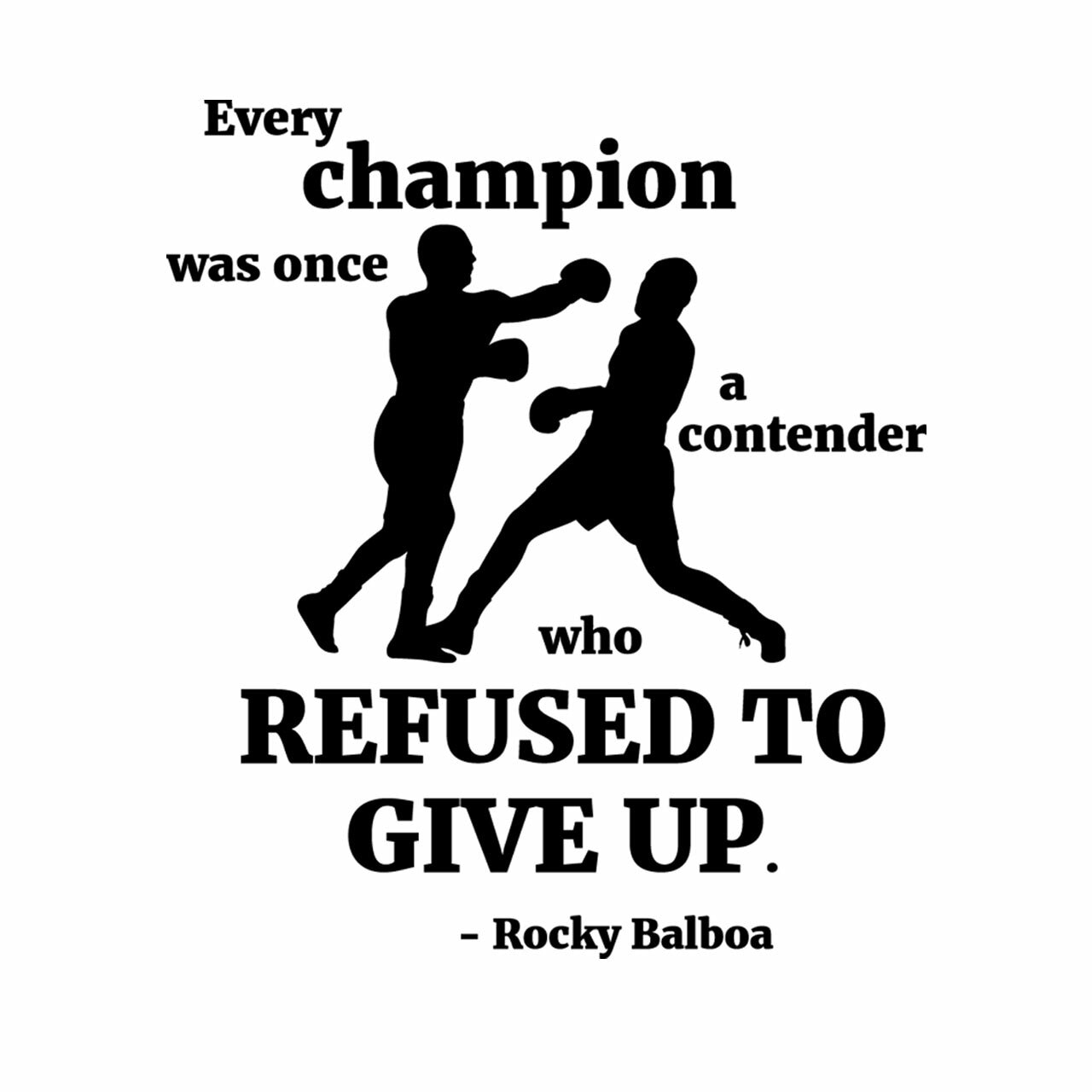 Every champion was once a contender who refused to give up -Rocky Balboa layout on a white background