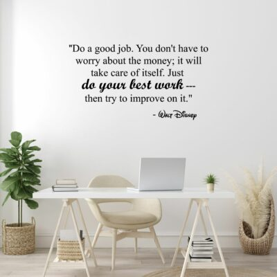 """""""Do a good job. You don't have to worry about the money; it will take care of itself. Just do your best work then try to improve on it."""" - Walt Disney written on multiple lines in black vinyl lettering on a white wall over a computer desk"""