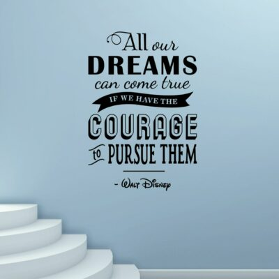 """""""All our dreams can come true if we have the courage to pursue them."""" - Walt Disney in mixed fonts, vertically arranged in black vinyl lettering on a pale blue wall over some white stairs"""