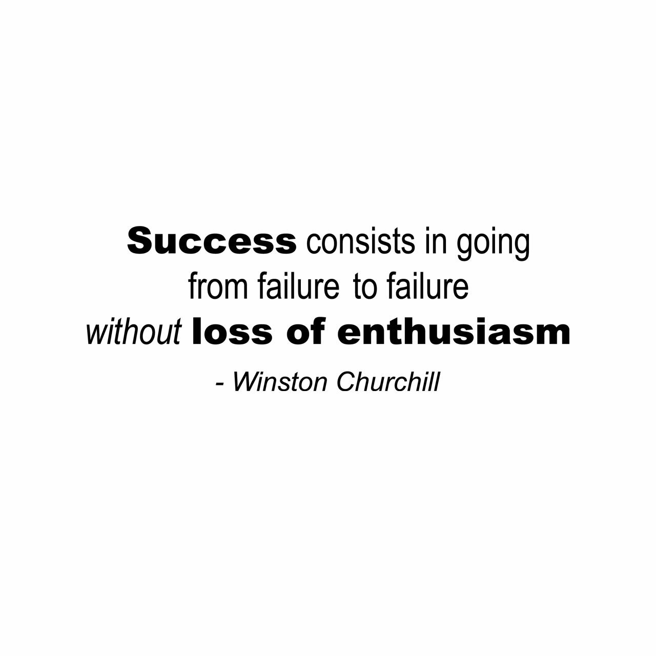 """""""Success consists of going from failure to failure without loss of enthusiasm"""" - Winston Churchill written in black on multiple lines on a white background"""