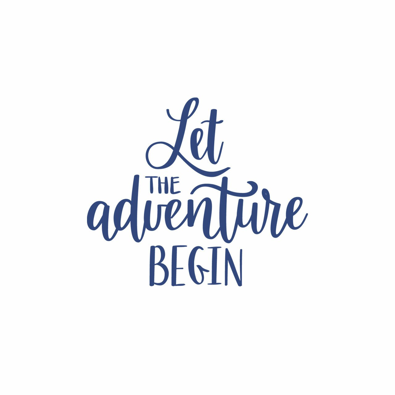 """""""Let the adventure begin"""" written in blue in mixed fonts stacked in a vertical arrangement on a white background"""
