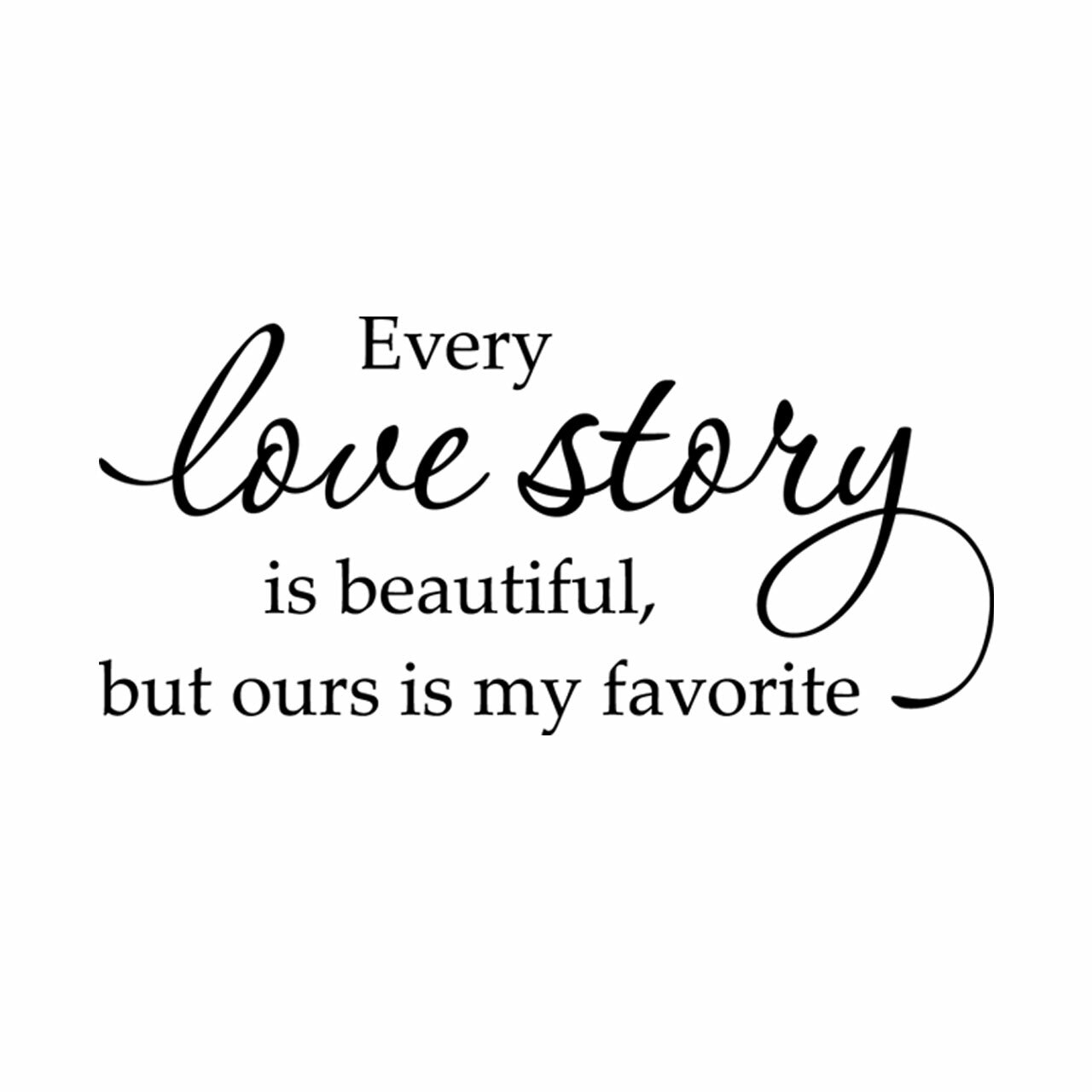 Every love story is beautiful but ours is my favorite vinyl saying on white background