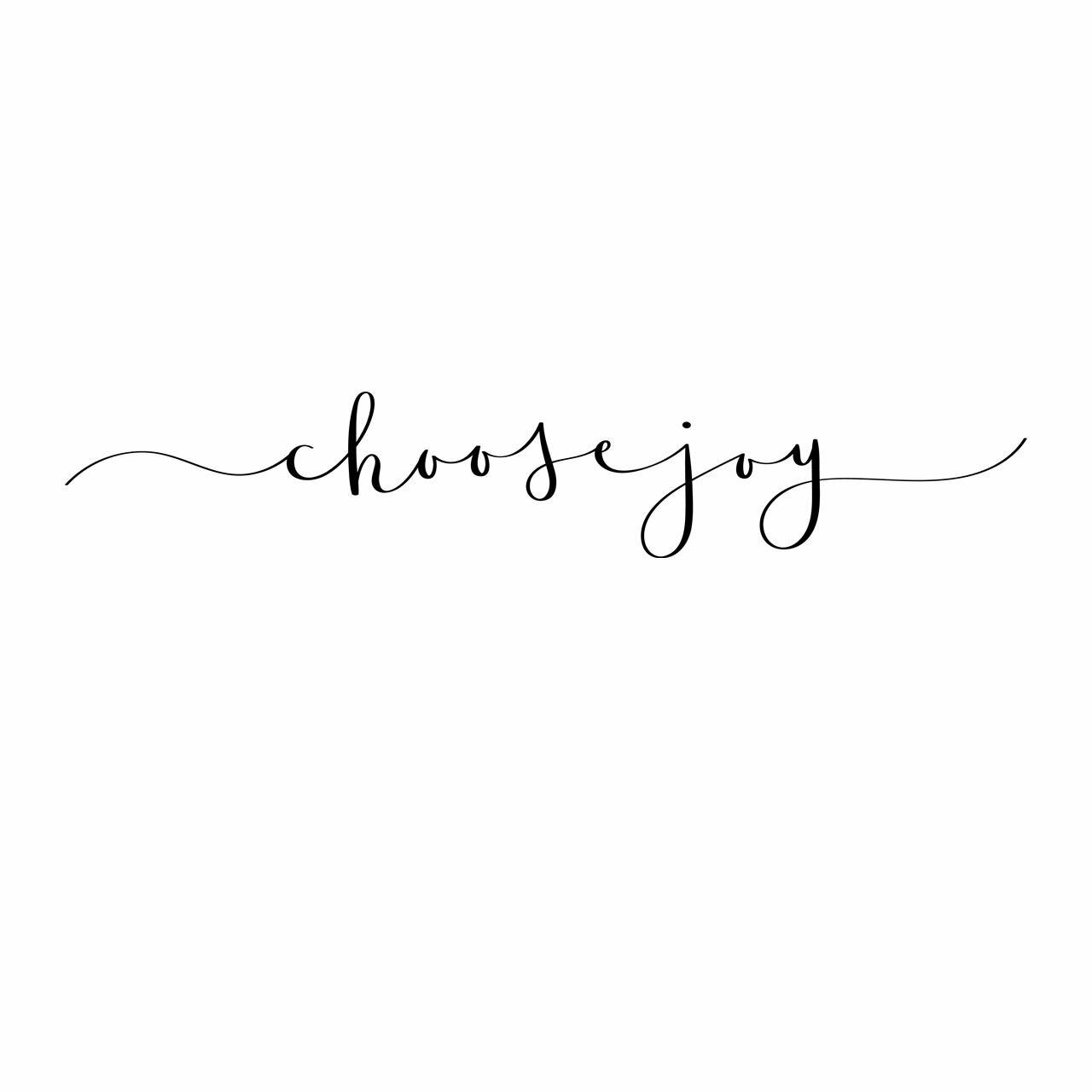 """""""choose joy"""" written in a flowing script font in black on a white background"""