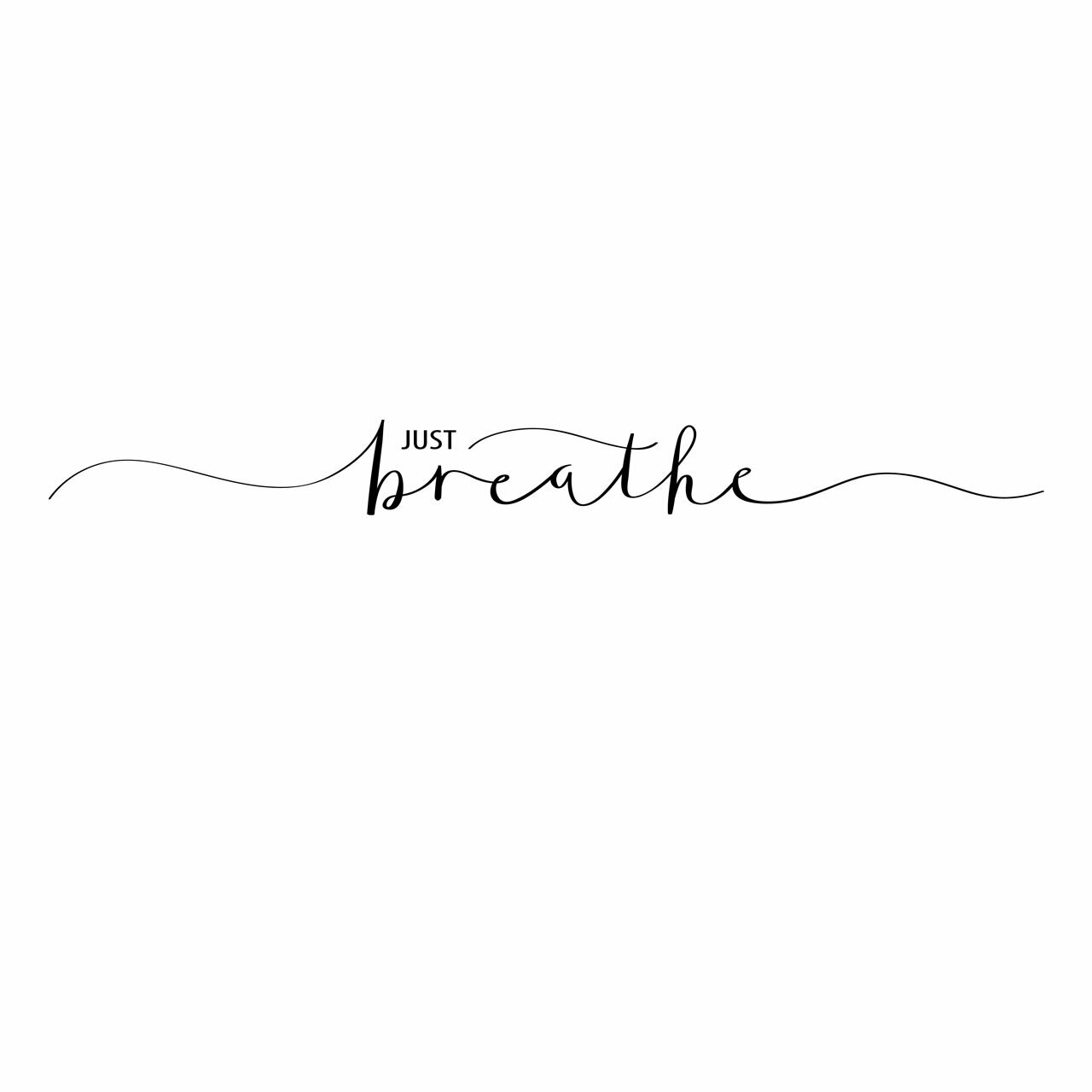 """""""JUST breathe"""" written in black in mixed fonts on a white background"""