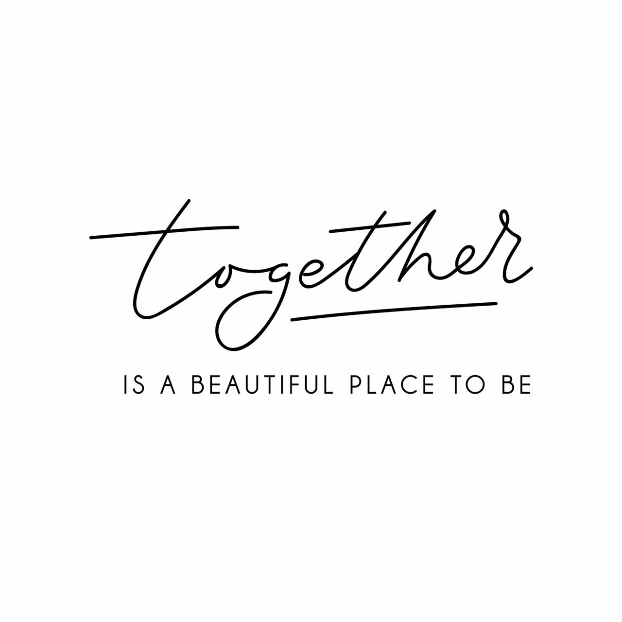 """""""Together is a beautiful place to be"""" written in black in two different fonts on a white background"""