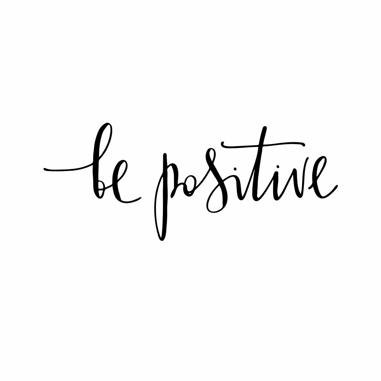 """""""be positive"""" written in a black script font on a white background"""