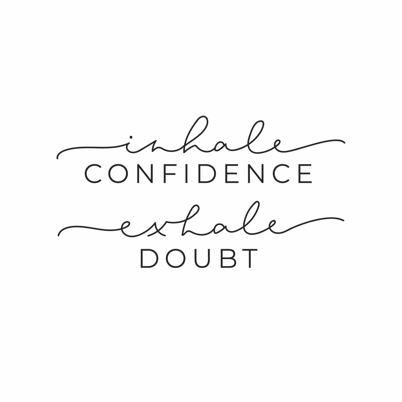 Inhale Confidence Exhale Doubt written in mixed fonts on four lines in black on a white background