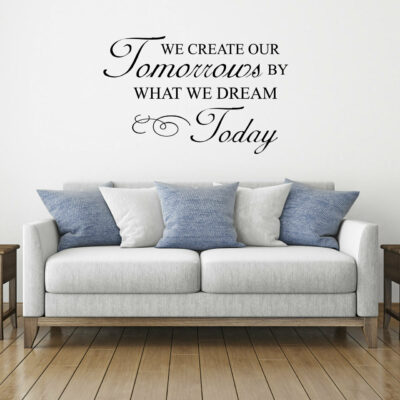 We create our tomorrows by what we dream today vinyl wall saying in black on white background