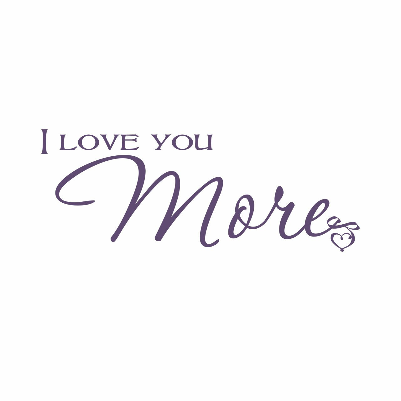 """""""I Love You More"""" written on two lines in mixed fonts in violet on a white background"""